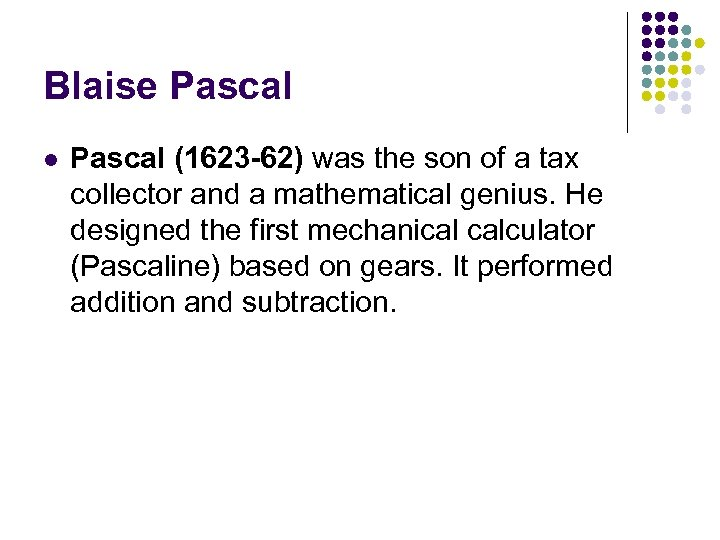 Blaise Pascal l Pascal (1623 -62) was the son of a tax collector and