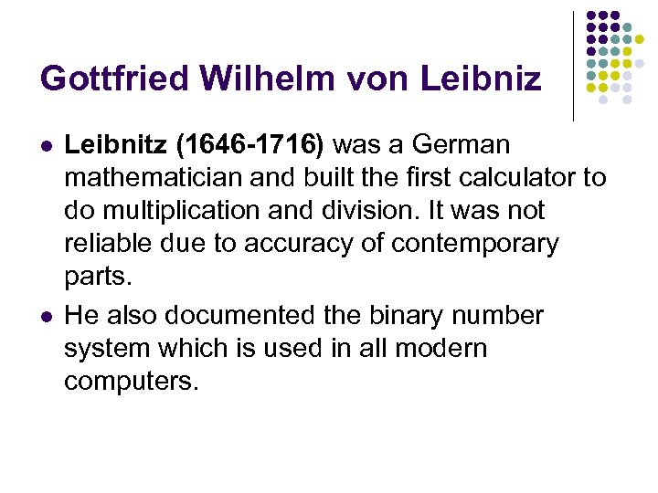 Gottfried Wilhelm von Leibniz l l Leibnitz (1646 -1716) was a German mathematician and