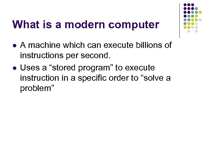 What is a modern computer l l A machine which can execute billions of