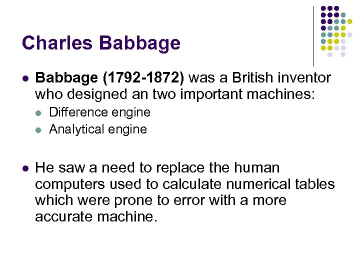 Charles Babbage l Babbage (1792 -1872) was a British inventor who designed an two