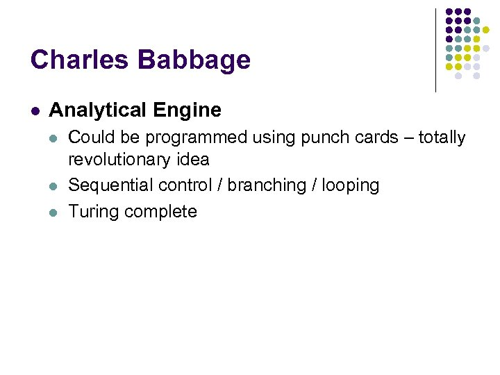 Charles Babbage l Analytical Engine l l l Could be programmed using punch cards
