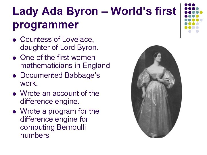 Lady Ada Byron – World's first programmer l l l Countess of Lovelace, daughter