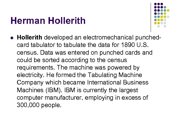 Herman Hollerith l Hollerith developed an electromechanical punchedcard tabulator to tabulate the data for