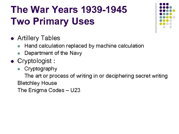 The War Years 1939 -1945 Two Primary Uses l Artillery Tables l l l