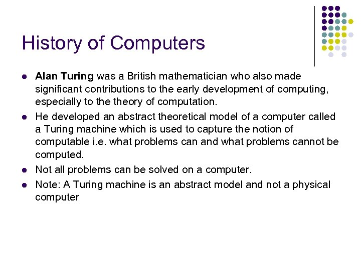 History of Computers l l Alan Turing was a British mathematician who also made