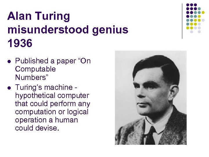"""Alan Turing misunderstood genius 1936 l l Published a paper """"On Computable Numbers"""" Turing's"""