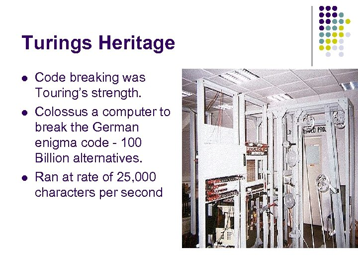 Turings Heritage l l l Code breaking was Touring's strength. Colossus a computer to