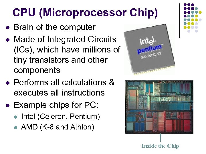 CPU (Microprocessor Chip) l l Brain of the computer Made of Integrated Circuits (ICs),