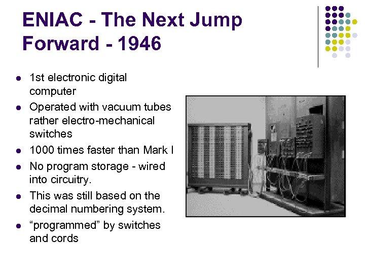 ENIAC - The Next Jump Forward - 1946 l l l 1 st electronic