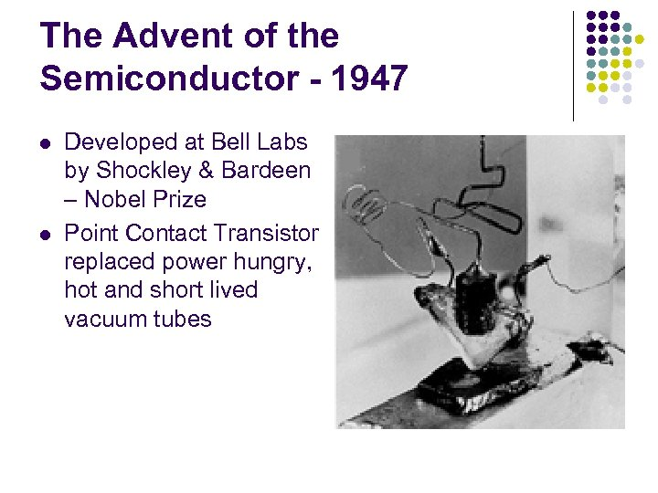 The Advent of the Semiconductor - 1947 l l Developed at Bell Labs by