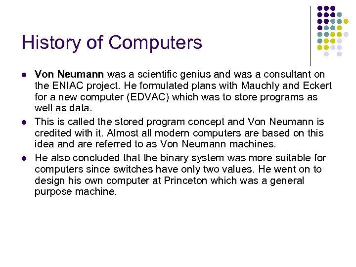 History of Computers l l l Von Neumann was a scientific genius and was