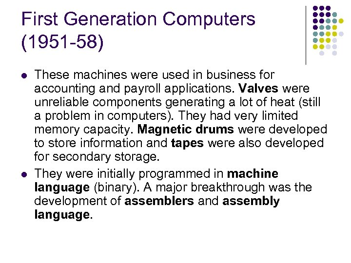 First Generation Computers (1951 -58) l l These machines were used in business for