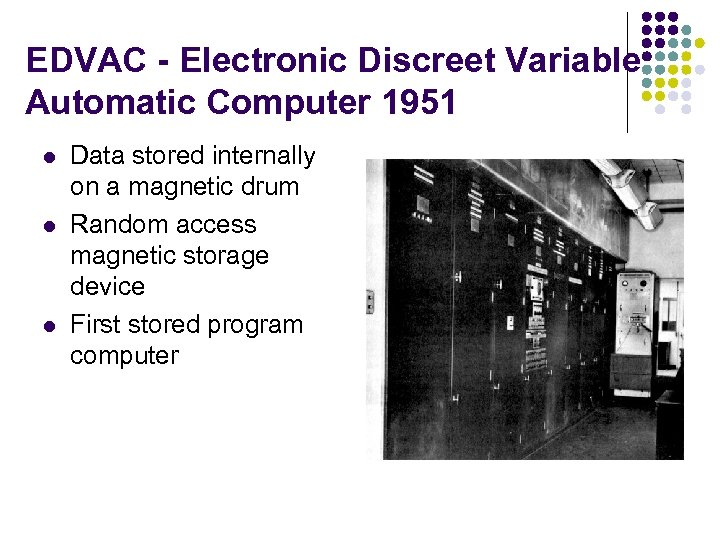 EDVAC - Electronic Discreet Variable Automatic Computer 1951 l l l Data stored internally