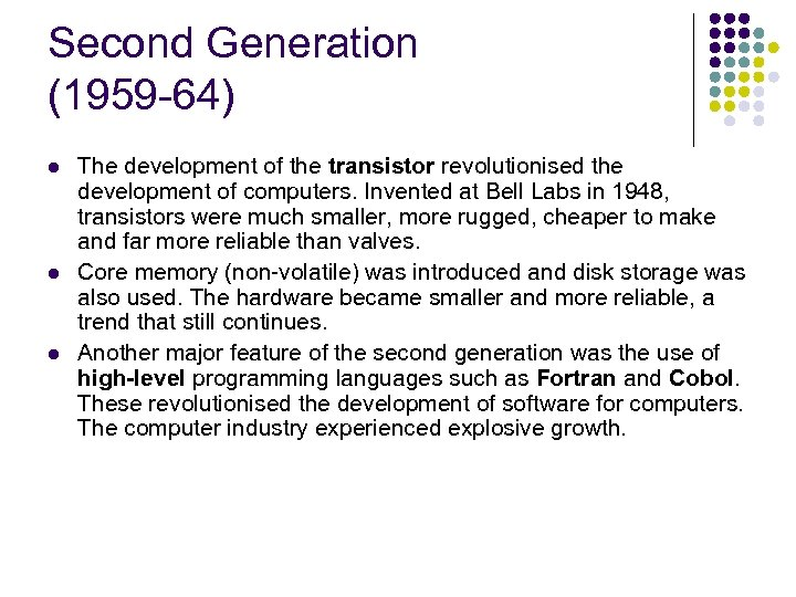 Second Generation (1959 -64) l l l The development of the transistor revolutionised the