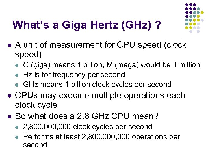 What's a Giga Hertz (GHz) ? l A unit of measurement for CPU speed