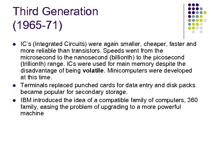 Third Generation (1965 -71) l l l IC's (Integrated Circuits) were again smaller, cheaper,