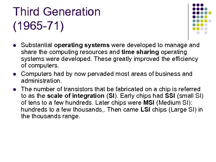 Third Generation (1965 -71) l l l Substantial operating systems were developed to manage