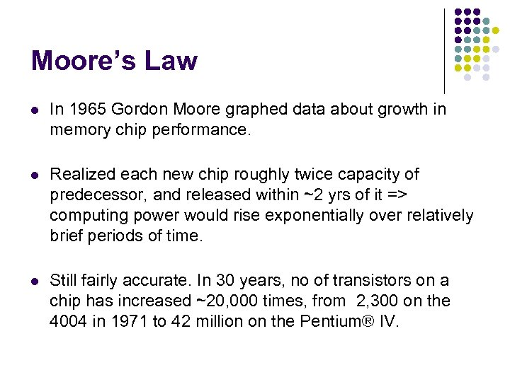Moore's Law l In 1965 Gordon Moore graphed data about growth in memory chip