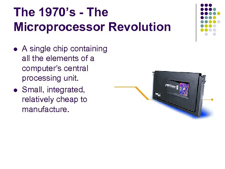 The 1970's - The Microprocessor Revolution l l A single chip containing all the