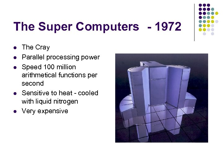 The Super Computers - 1972 l l l The Cray Parallel processing power Speed