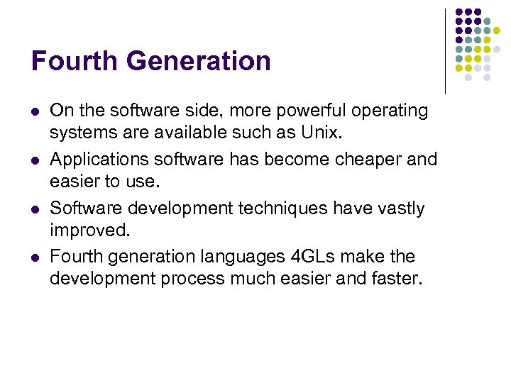 Fourth Generation l l On the software side, more powerful operating systems are available