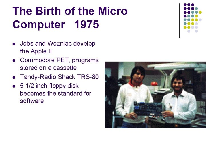 The Birth of the Micro Computer 1975 l l Jobs and Wozniac develop the
