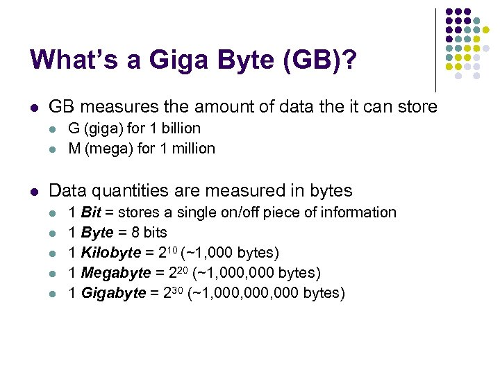 What's a Giga Byte (GB)? l GB measures the amount of data the it