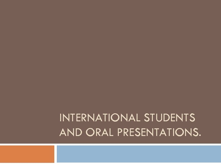 INTERNATIONAL STUDENTS AND ORAL PRESENTATIONS.
