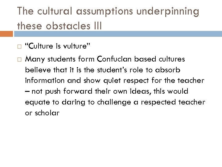 "The cultural assumptions underpinning these obstacles III ""Culture is vulture"" Many students form Confucian"