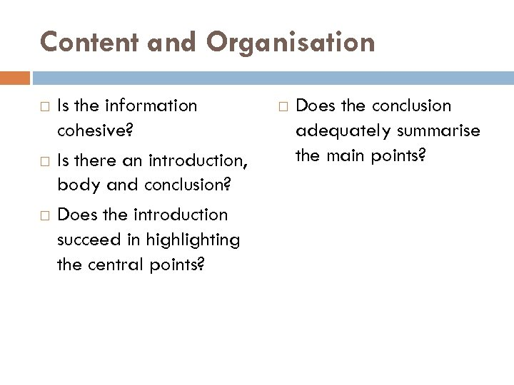 Content and Organisation Is the information cohesive? Is there an introduction, body and conclusion?
