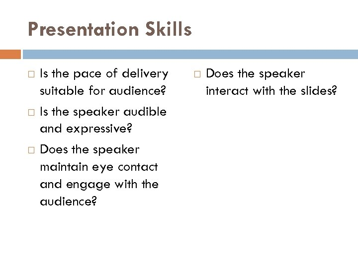 Presentation Skills Is the pace of delivery suitable for audience? Is the speaker audible