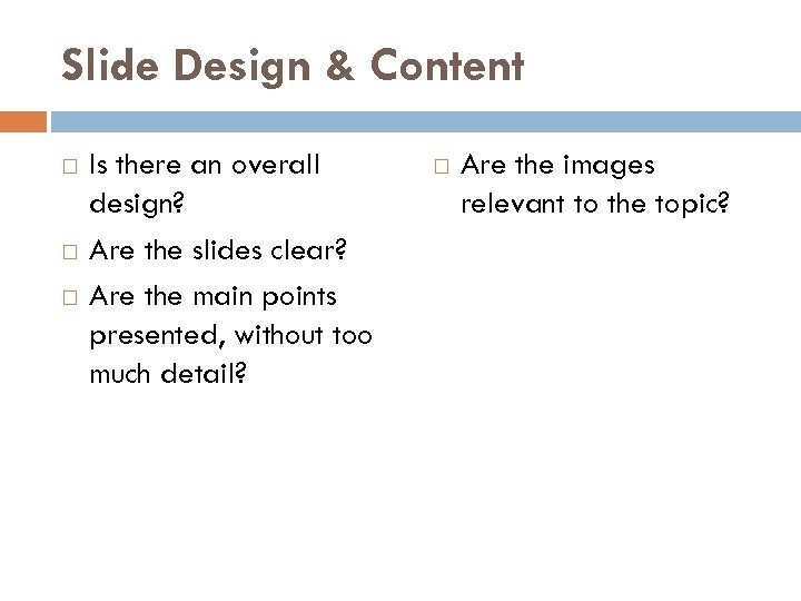 Slide Design & Content Is there an overall design? Are the slides clear? Are