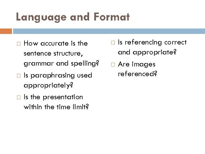 Language and Format How accurate is the sentence structure, grammar and spelling? Is paraphrasing