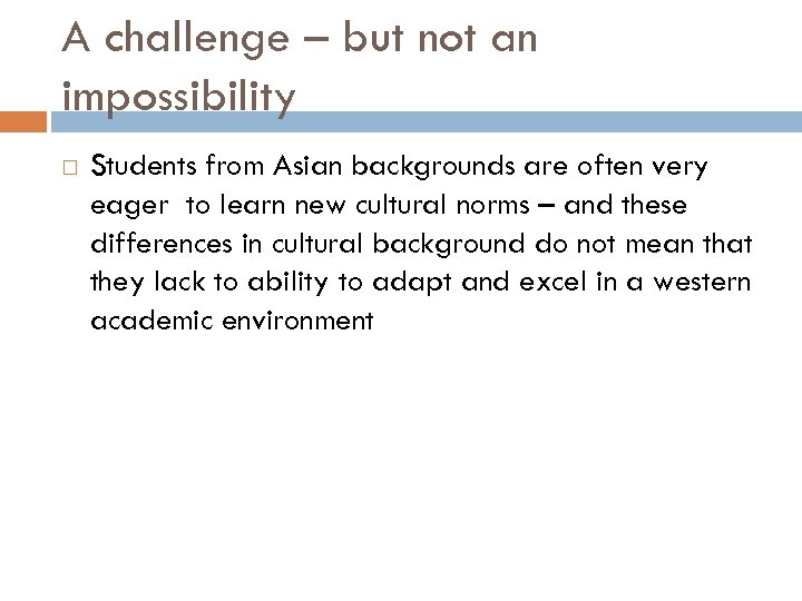 A challenge – but not an impossibility Students from Asian backgrounds are often very