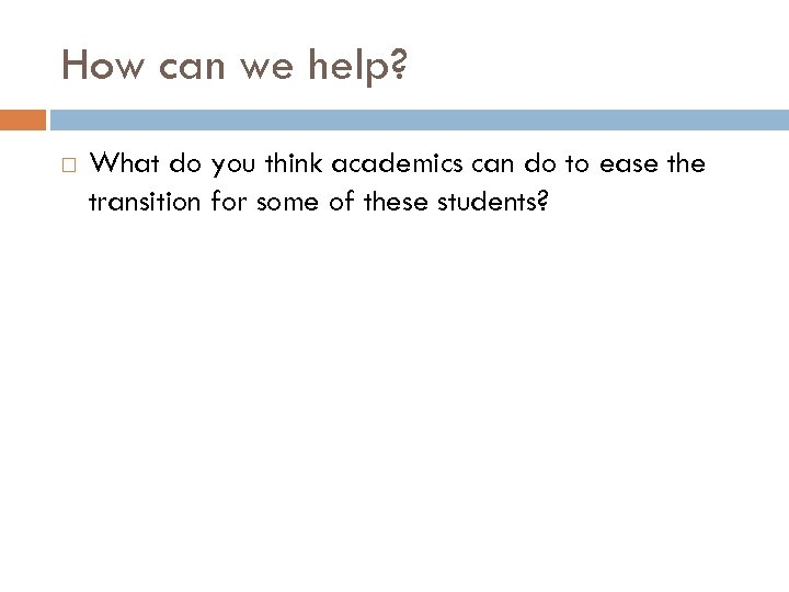 How can we help? What do you think academics can do to ease the