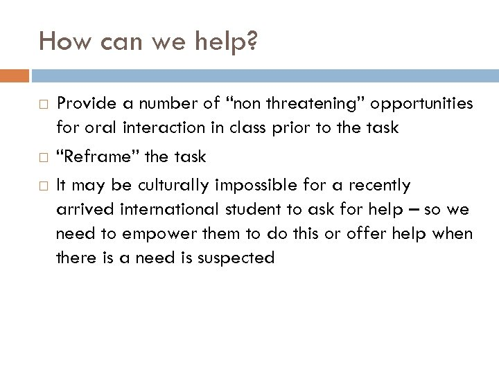 "How can we help? Provide a number of ""non threatening"" opportunities for oral interaction"