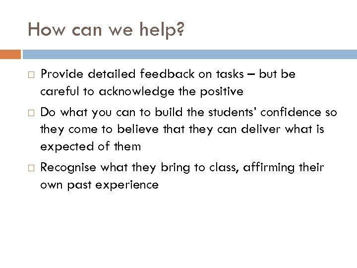 How can we help? Provide detailed feedback on tasks – but be careful to