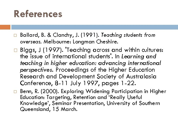 References Ballard, B. & Clanchy, J. (1991). Teaching students from overseas. Melbourne: Longman Cheshire.