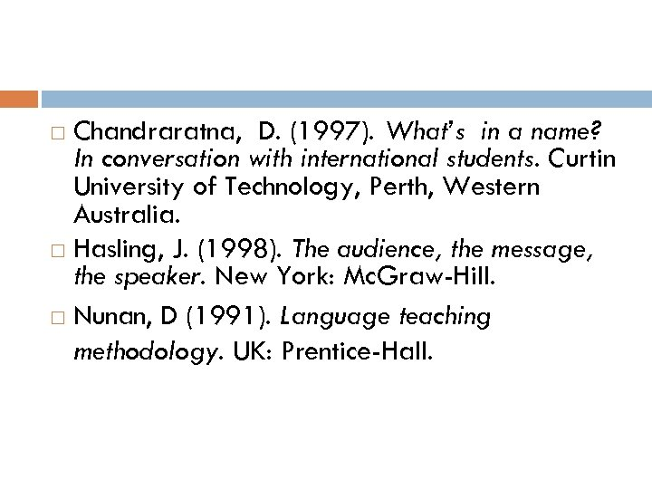 Chandraratna, D. (1997). What's in a name? In conversation with international students. Curtin University