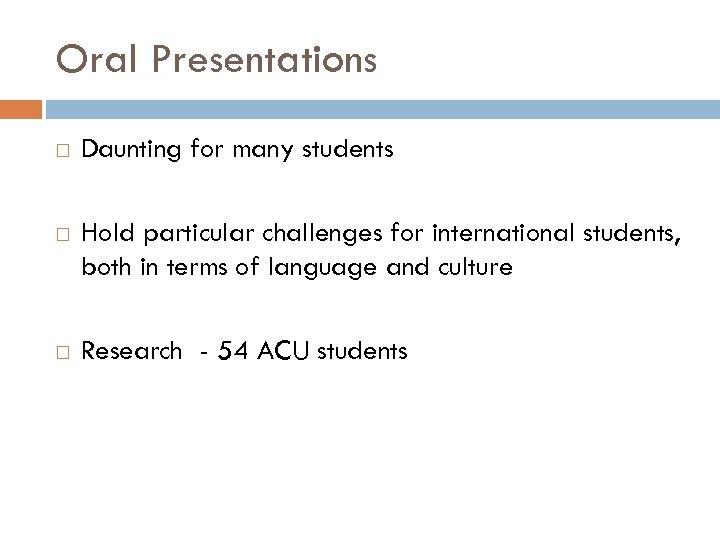 Oral Presentations Daunting for many students Hold particular challenges for international students, both in
