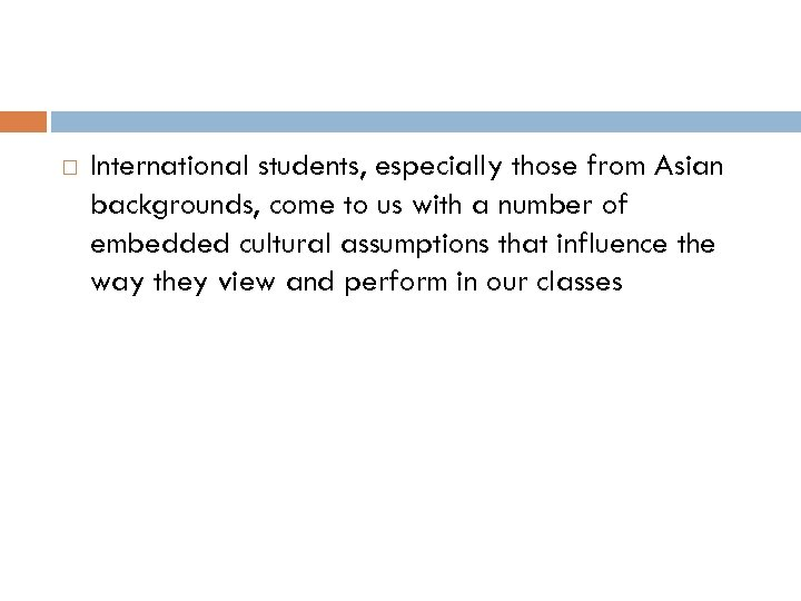 International students, especially those from Asian backgrounds, come to us with a number