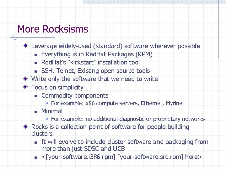More Rocksisms Leverage widely-used (standard) software wherever possible n Everything is in Red. Hat