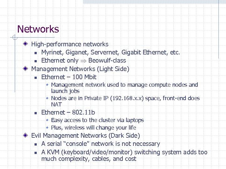 Networks High-performance networks n Myrinet, Giganet, Servernet, Gigabit Ethernet, etc. n Ethernet only Beowulf-class