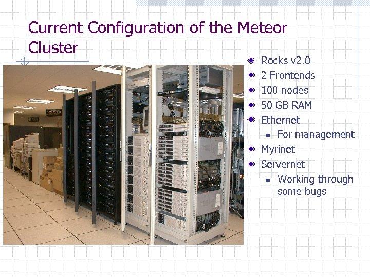 Current Configuration of the Meteor Cluster Rocks v 2. 0 2 Frontends 100 nodes