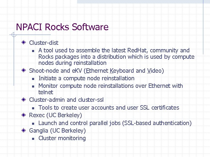 NPACI Rocks Software Cluster-dist n A tool used to assemble the latest Red. Hat,