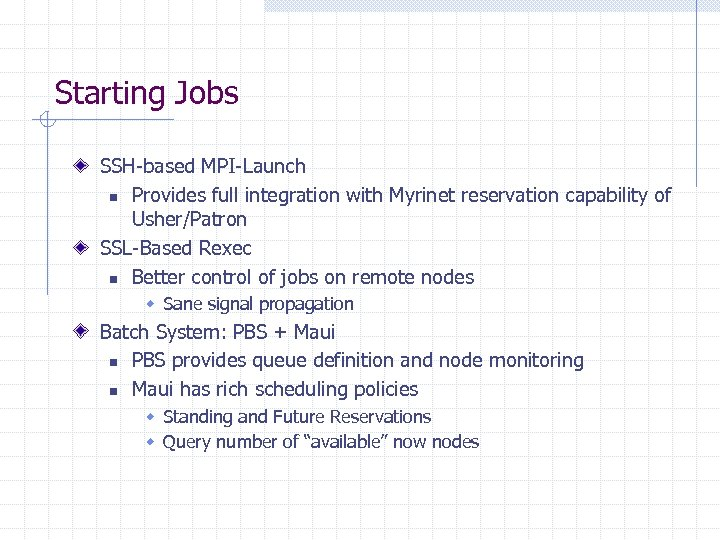 Starting Jobs SSH-based MPI-Launch n Provides full integration with Myrinet reservation capability of Usher/Patron