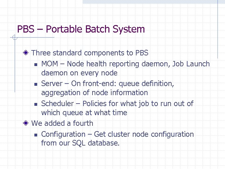 PBS – Portable Batch System Three standard components to PBS n MOM – Node