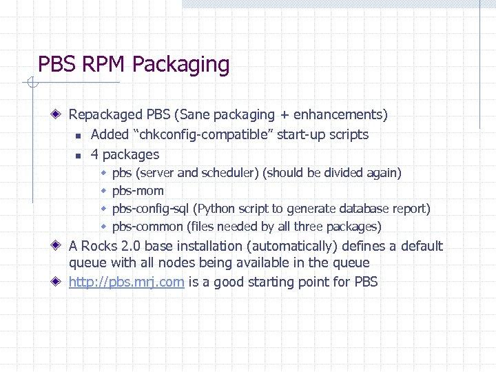 "PBS RPM Packaging Repackaged PBS (Sane packaging + enhancements) n Added ""chkconfig-compatible"" start-up scripts"