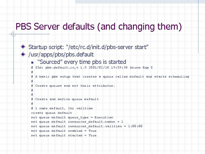"PBS Server defaults (and changing them) Startup script: ""/etc/rc. d/init. d/pbs-server start"" /usr/apps/pbs. default"