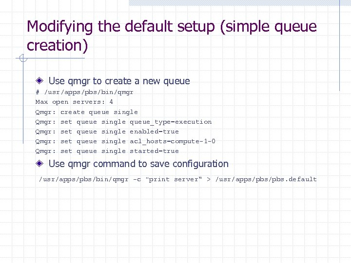 Modifying the default setup (simple queue creation) Use qmgr to create a new queue